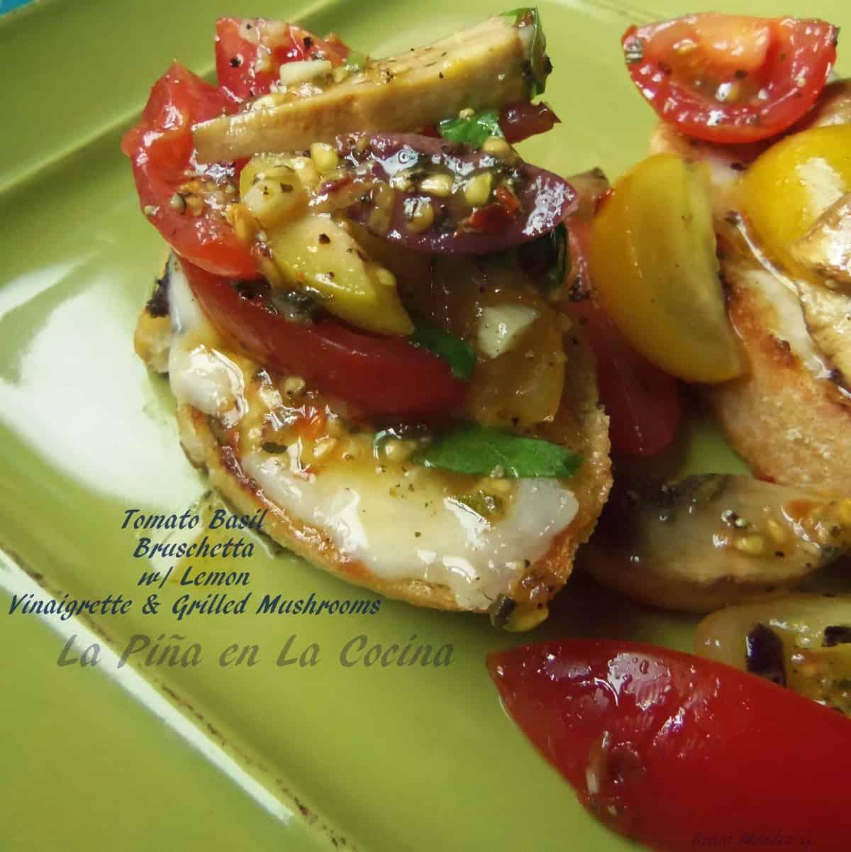 Melted Mozzarella on Crostini with Tomato Basil Bruschetta, Lemon Vinaigrette & Grilled Mushrooms