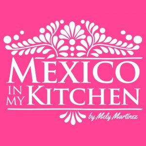 Mexico In My Kitchen-Mely Martinez