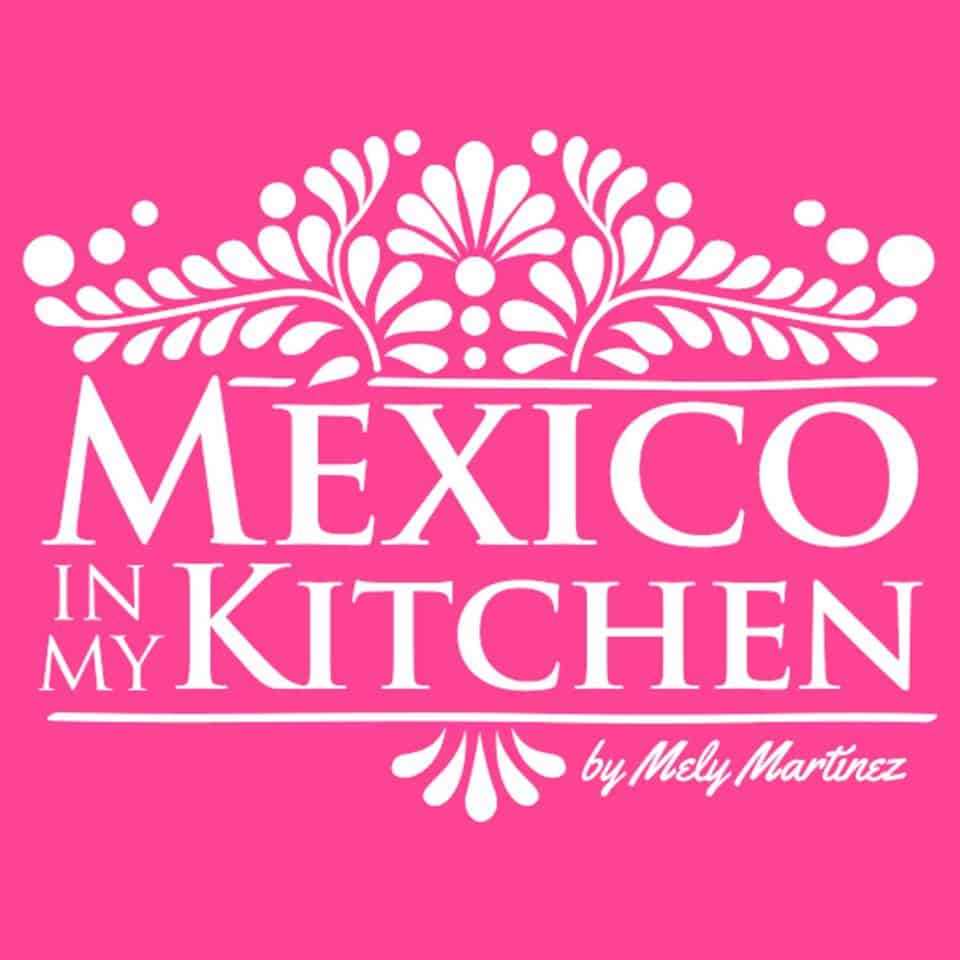 Mexico In My Kitchen Mely Martinez La Pina En La Cocina